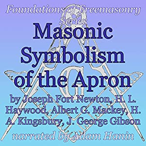 Masonic Symbolism of the Apron: Foundations of Freemasonry Series Audiobook