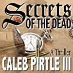 Secrets of the Dead: Man with a Mission | Caleb Pirtle III
