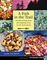 Fork in the Trail: Mouthwatering Meals and Tempting Treats for the Backcountry Front Cover