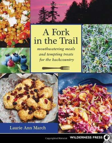 Fork in the Trail: Mouthwatering Meals and Tempting Treats for the Backcountry by Laurie Ann March
