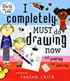 Lauren Child I Completely Must Do Drawing Now and Painting and Coloring (Charlie and Lola)