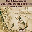 The Adventures of Chatterer the Red Squirrel Audiobook by Thornton Burgess Narrated by Tom S. Weiss