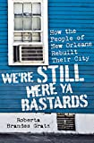 img - for We're Still Here Ya Bastards: How the People of New Orleans Rebuilt Their City book / textbook / text book