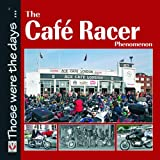 The Cafe Racer Phenomenon (Those Were the Days Series)