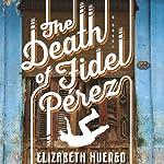 The Death of Fidel Perez | Elizabeth Huergo