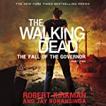 The Fall of the Governor, Part Two: The Walking Dead (       UNABRIDGED) by Robert Kirkman, Jay Bonansinga Narrated by Fred Berman