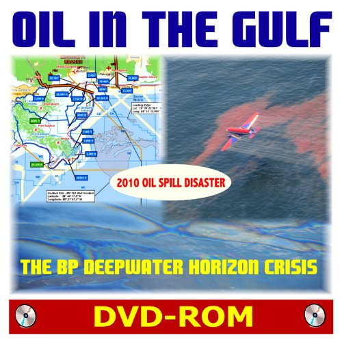 Oil In The Gulf: The 2010 Bp Deepwater Horizon Oil Spill Crisis - A Comprehensive Guide (Dvd-Rom)