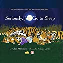 Seriously, Just Go to Sleep Audiobook by Adam Mansbach Narrated by Mark Grandfield