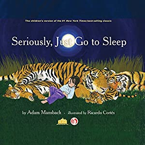 Seriously, Just Go to Sleep | [Adam Mansbach]