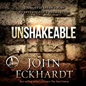 Unshakeable: Dismantling Satan's Plan to Destroy Your Foundation (       UNABRIDGED) by John Eckhardt Narrated by John Eckhardt