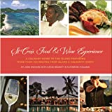 img - for St. Croix Food & Wine Experience: A Culinary Guide to the Island Featuring More Than 100 Recipes from Island and Celebrity Chefs book / textbook / text book
