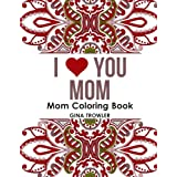 Mom Coloring Book: I Love You Mom: Beautiful and Relaxing Coloring Book Gift for Mom, Grandma, and other Mothers - Perfect Mom Gift for Birthday, Mother's Day and Other Special Occasions