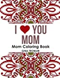 Mom Coloring Book: I Love You Mom: Beautiful and Relaxing Coloring Book Gift for Mom, Grandma, and other Mothers - Perfect Mom Gift for Birthday, Mothers Day and Other Special Occasions