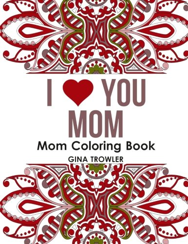 Download Mom Coloring Book: I Love You Mom: Beautiful and Relaxing Coloring Book Gift for Mom, Grandma, and other Mothers - Perfect Mom Gift for Birthday, Mother's Day and Other Special Occasions