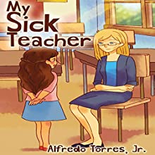 My Sick Teacher (       UNABRIDGED) by Alfredo Torres Narrated by Myra Escoro