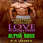 Wanting Rough Love in Secret from My Alpha Boss | R.P. James