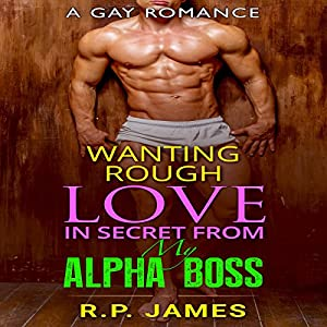 Wanting Rough Love in Secret from My Alpha Boss Audiobook