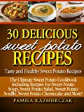 30 Delicious Sweet Potato Recipes - Tasty and Healthy Sweet Potato Recipes (The Ultimate Sweet Potato Cookbook Including Recipes For Sweet Potato Soup, ... Potato Salad, Sweet Potato Souffle and More)