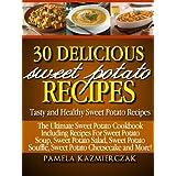 30 Delicious Sweet Potato Recipes - Tasty and Healthy Sweet Potato Recipes (The Ultimate Sweet Potato Cookbook Including Recipes For Sweet Potato Soup, ... Salad, Sweet Potato Souffle and More 1) ~ Pamela Kazmierczak