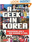 A Geek in Korea: Discovering Asian's New Kingdom of Cool