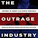 The Outrage Industry: Political Opinion Media and the New Incivility Audiobook by Jeffrey M. Berry, Sarah Sobieraj Narrated by Kaleo Griffith