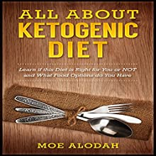 All About Ketogenic Diet: Learn If This Diet Is Right for You or Not and What Food Options Do You Have Audiobook by Moe Alodah Narrated by Brian Hawthorn