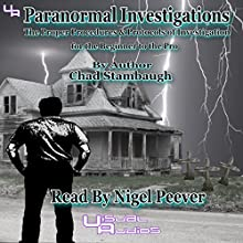 Paranormal Investigations: The Proper Procedures and Protocols of Investigation for the Beginner to the Pro (       UNABRIDGED) by Chad Stambaugh Narrated by Nigel Peever