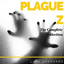 Plague Z: The Complete Collection Audiobook by Luke Shephard Narrated by Mary Ann Weathers