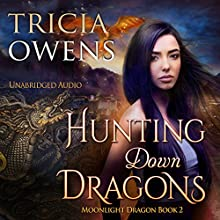 Hunting Down Dragons: Moonlight Dragon, Book 2 Audiobook by Tricia Owens Narrated by Jenna Mazzone