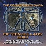 Fifteen Dollars' Guilt: The Prometheus Saga | Antonio Simon Jr.