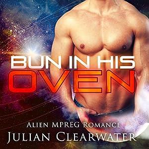 Alien MPREG Romance: Bun In His oven (Gay Pregnancy Standalone Romance) Audiobook