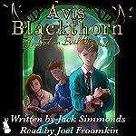 Avis Blackthorn: Is Not an Evil Wizard! (The Wizard Magic School Series, Book 1)   Jack Simmonds