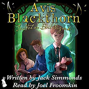 Avis Blackthorn: Is Not an Evil Wizard! (The Wizard Magic School Series, Book 1) Audiobook