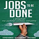 Jobs to Be Done: A Roadmap for Customer-Centered Innovation Hörbuch von Stephen Wunker, Jessica Wattman, David Farber Gesprochen von: Tim Andres Pabon
