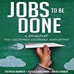 Jobs to Be Done: A Roadmap for Customer-Centered Innovation | Stephen Wunker,Jessica Wattman,David Farber