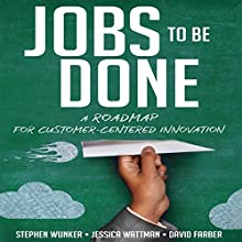 Jobs to Be Done: A Roadmap for Customer-Centered Innovation | Livre audio Auteur(s) : Stephen Wunker, Jessica Wattman, David Farber Narrateur(s) : Tim Andres Pabon