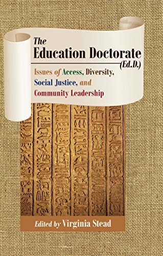 The Education Doctorate (Ed.D.): Issues of Access, Diversity, Social Justice, and Community Leadership (Equity in Higher Education Theory, Policy, and Praxis)