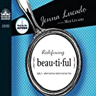 Redefining Beautiful: What God Sees When God Sees You Hörbuch von Jenna Lucado, Max Lucado Gesprochen von: Jenna Lucado