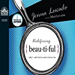 Redefining Beautiful: What God Sees When God Sees You | Jenna Lucado,Max Lucado