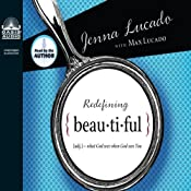 Redefining Beautiful: What God Sees When God Sees You | [Jenna Lucado, Max Lucado]