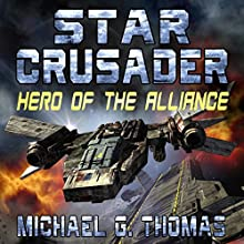 Star Crusader: Hero of the Alliance (       UNABRIDGED) by Michael G. Thomas Narrated by Andrew B. Wehrlen