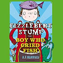 Fizzlebert Stump: The Boy Who Cried Fish (       UNABRIDGED) by A. F. Harrold Narrated by Daniel Hill