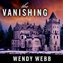The Vanishing Audiobook by Wendy Webb Narrated by Xe Sands