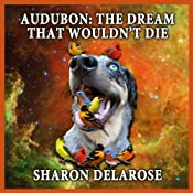 Audubon: The Dream That Wouldn't Die | [Sharon Delarose]