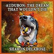 Audubon: The Dream That Wouldn't Die | [Sharon Delarose]