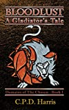 Bloodlust: A Gladiator's Tale (Domains of the Chosen Book 1)