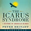 The Icarus Syndrome: A History of American Hubris (       UNABRIDGED) by Peter Beinart Narrated by John Morgan