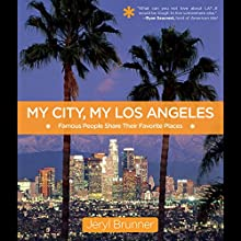 My City, My Los Angeles: Famous People Share Their Favorite Places (       UNABRIDGED) by Jeryl Brunner Narrated by Jeryl Brunner, Rachel Fulginiti, Paul Boehmer