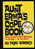 Aunt Erma's Cope Book: How to Get from Monday to Friday in 12 Days (0070064520) by Bombeck, Erma