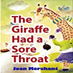 The Giraffe Had a Sore Throat | Joan Merchant